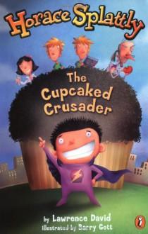 Horace Splattly: The Cupcaked Crusader - Lawrence David, Barry Gott