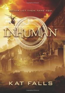 Inhuman by Falls, Kat (2013) Hardcover - Kat Falls