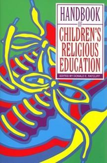 Handbook of Children's Religious Education - Donald Ratcliff