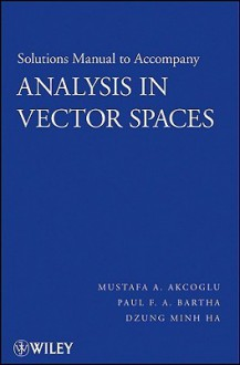Analysis in Vector Spaces, Solutions Manual - Mustafa A. Akcoglu, Paul F.A. Bartha, Dzung Minh Ha