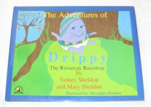 The Adventures of Drippy: The Runaway Raindrop - Sidney Sheldon, Mary Sheldon, Alexandra Sheldon
