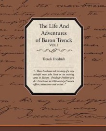 The Life and Adventures of Baron Trenck Vol I - Trenck Friedrich