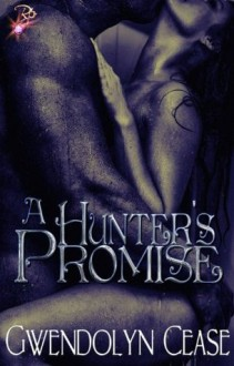 A Hunter's Promise (Promises Series, Book Two) - Gwendolyn Cease