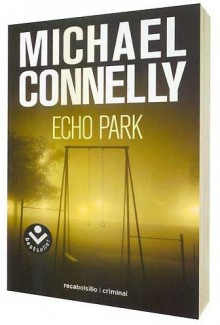 Echo Park (Harry Bosch, #12) - Michael Connelly