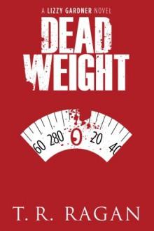 Dead Weight (The Lizzy Gardner Series, #2) - T.R. Ragan