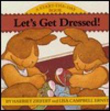 Let's Get Dressed - Harriet Ziefert