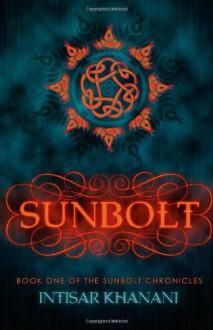 Sunbolt (The Sunbolt Chronicles) (Volume 1) - Intisar Khanani