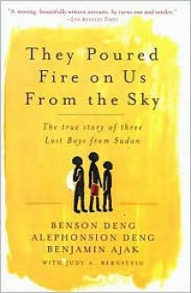 They Poured Fire on Us from the Sky: The True Story of Three Lost Boys from Sudan - Alephonsion Deng, Benson Deng, Benjamin Ajak