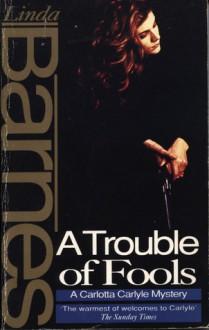 A Trouble of Fools (A Carlotta Carlyle Mystery #1) - Linda Barnes