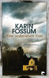 Eine undankbare Frau: Kriminalroman (German Edition) - Karin Fossum, Gabriele Haefs