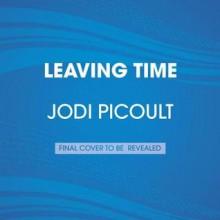 Leaving Time: A Novel - Jodi Picoult