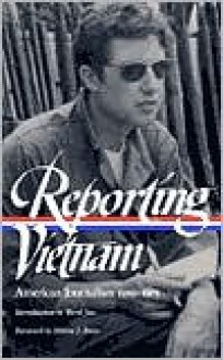 Reporting Vietnam: American Journalism 1959-1975 (Library of America) - Milton J. Bates, Lawrence Lichty, Paul Miles, Ronald H. Spector, Marilyn B. Young