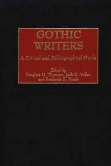 Gothic Writers: A Critical and Bibliographical Guide - Frederick S. Frank