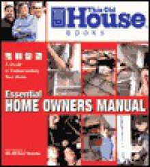 This Old House Homeowners Manual: Advice on Maintaining Your Home from Tom Silva, Richard Trethewey, and Steve Thomas - Tom Silva, Steve Thomas, Richard Trethewey
