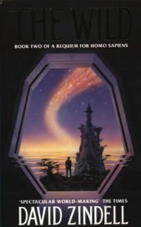 The Wild: Requiem for Homo Sapiens Bk. 2 - David Zindell