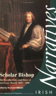 Scholar Bishop: The Recollections and Diary of Narcissus Marsh, 1638-1696 - Raymond Gillespie