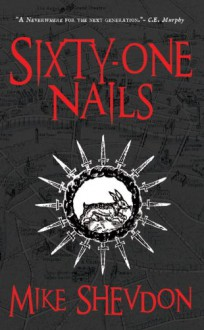 Sixty-One Nails: Courts of the Feyre, Book 1 - Mike Shevdon