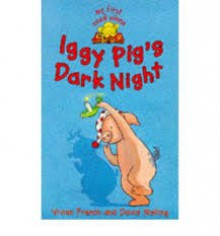 Iggy Pig's Dark Night (My First Read Alones) - Vivian French, David Melling