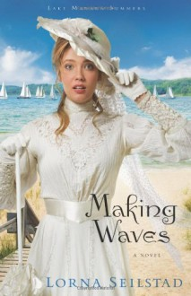 Making Waves: A Novel (Lake Manawa Summers) - Lorna Seilstad
