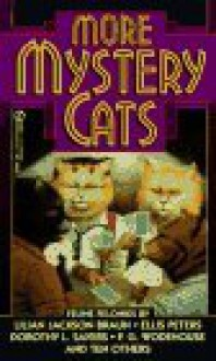 More mystery cats : feline felonies - Ellis Peters, Lilian Jackson Braun, Cynthia Manson, Dorothy Sayers, P.G. Woodhouse