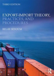 Export-Import Theory, Practices, and Procedures - Belay Seyoum