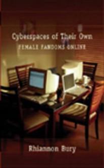 Cyberspaces of Their Own: Female Fandoms Online - Rhiannon Bury