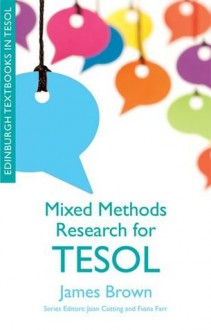 Mixed Methods Research for TESOL (Edinburgh Textbooks in Tesol Eup) - James Brown