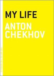 My Life - Anton Chekhov, Constance Garnett