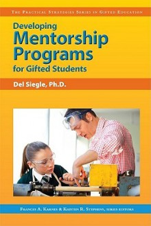 Developing Mentorship Programs for Gifted Students - Del Siegle