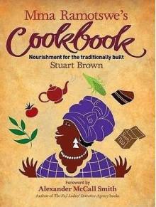 Mma Ramotswe's Cookbook - Alexander McCall Smith, Stuart Brown, Mats Ogren Wanger