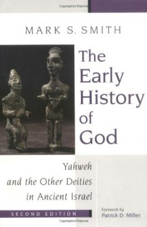 The Early History of God: Yahweh and the Other Deities in Ancient Israel (The Biblical Resource Series) - Mark S. Smith, Patrick D. Miller
