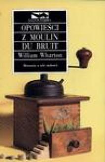 Opowieści z Moulin du Bruit - William Wharton