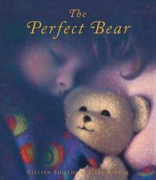 The Perfect Bear - Gillian Shields, Gary Blythe