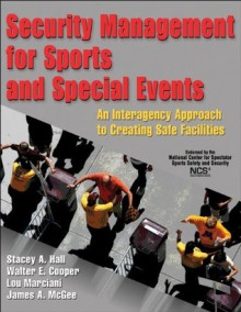 Security Management for Sports and Special Events - James McGee, Stacey Hall, Walter Cooper, Lou Marciani