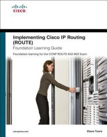 Implementing Cisco IP Routing (Route) Foundation Learning Guide: Foundation Learning for the Route 642-902 Exam - Diane Teare