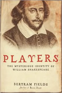 Players : The Mysterious Identity of William Shakespeare - Bertram Fields