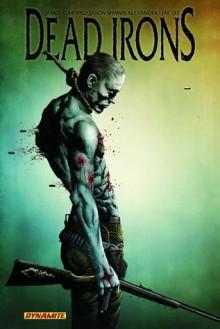 Dead Irons - James Kuhoric, Jae Lee, Jason Shawn Alexander