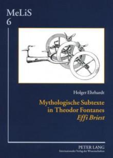 Mythologische Subtexte in Theodor Fontanes Effi Briest - Holger Ehrhardt
