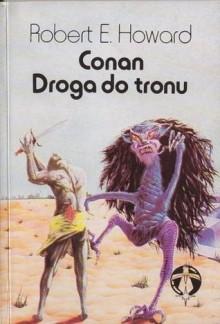 Conan. Droga do tronu - Robert E. Howard
