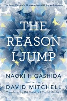 The Reason I Jump: The Inner Voice of a Thirteen-Year-Old Boy with Autism - Naoki Higashida, K.A. Yoshida, David Mitchell