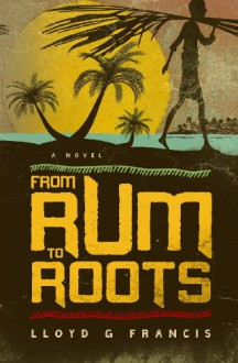 From Rum to Roots - Lloyd G. Francis