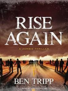 Rise Again: A Zombie Thriller - Ben Tripp, Kirsten Potter
