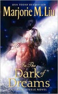 In the Dark of Dreams: A Dirk & Steele Novel - Marjorie M. Liu