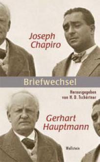 Joseph Chapiro - Gerhart Hauptmann: Briefwechsel - Joseph Chapiro, Gerhart Hauptmann