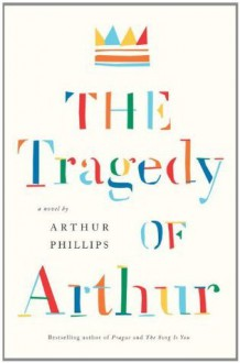 The Tragedy of Arthur - Arthur Phillips