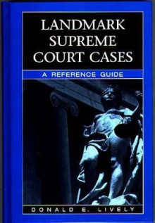 Landmark Supreme Court Cases: A Reference Guide - Donald E. Lively