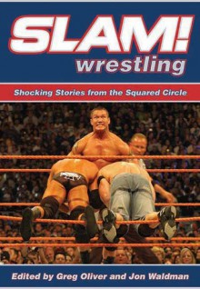 Slam! Wrestling: Shocking Stories from the Squared Circle - Greg Oliver, Jon Waldman