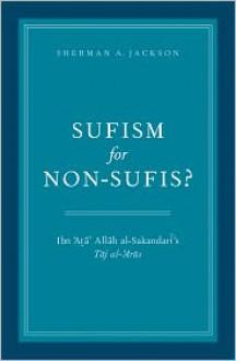 Sufism for Non-Sufis? Ibn 'Aṭa' Allāh al-Sakandarī's Tāj al-'Arūs - Ibn ʻAta' Allah al-Iskandari,Sherman A. Jackson
