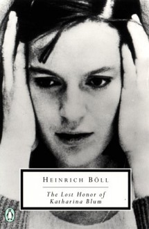 The Lost Honour of Katharina Blum: Or, How Violence Develops and Where It Can Lead - Heinrich Böll