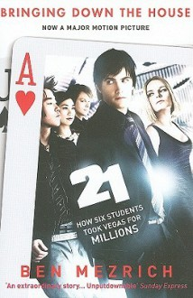 21: Bringing Down the House: How Six Students Took Vegas for Millions - Ben Mezrich